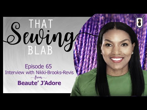 That Sewing Blab Ep. 65: Interview with Nikki Brooks-Revis of Beaute' J'adore