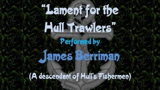'Lament for the Hull Trawlers' Performed by James Berriman