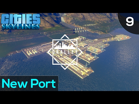 Cities Skyline : Dralley - New Port (EP9)