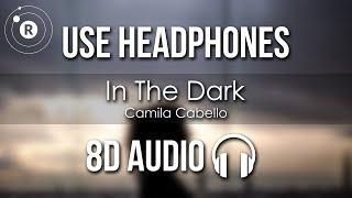 Camila Cabello - In The Dark (8D AUDIO)