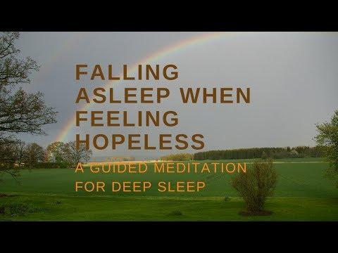 FALLING ASLEEP WHEN FEELING HOPELESS A GUIDED MEDITATION FOR DEEP SLEEP