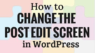 How to Rearrange the Post Edit Screen in WordPress