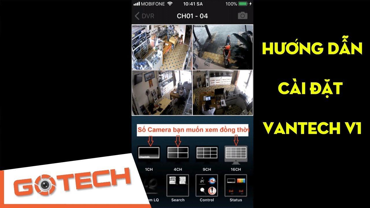 Hướng dẫn cài đặt Vantech V1 trên điện thoại | GOTECH camera