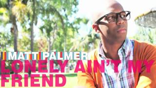 Watch Matt Palmer Lonely Aint My Friend video