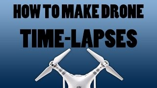 How To Shoot And Edit DRONE TIME-LAPSES!