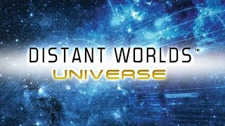 Distant Worlds Universe: The Ultimate Space 4x Game? - Part 3