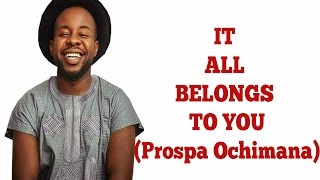 Baixar IT ALL BELONGS TO YOU (Gospel Lyrics) | Prospa Ochimana | **Gospel Inspiration.TV**