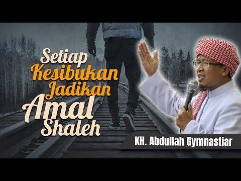 KH. ABDULLAH GYMNASTIAR - SETIAP KESIBUKAN JADIKAN AMAL SHOLEH