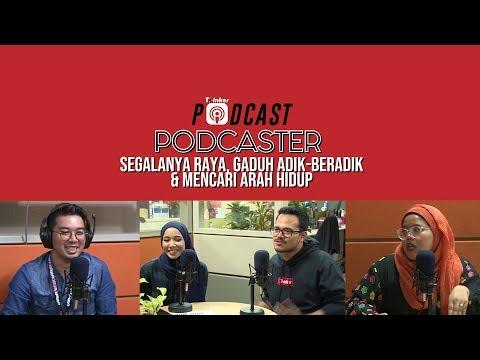 Podcaster - Segalanya Raya, Gaduh Adik-Beradik & Mencari Arah Hidup