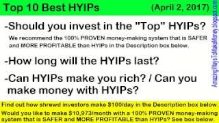 Top 10 Best HYIP Investment Programs -April 2 2017 (Are High-Yield Investment Programs Safe?)
