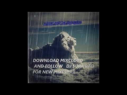 !!!!DOWNLOAD MIXCLOUD AND FOLLOW DJ SUPA BAD FOR NEW MIXES!!!!!