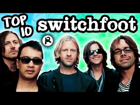 TOP 10 SWITCHFOOT SONGS