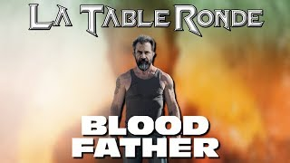 Blood Father  Spoilers  ║ La Table Ronde #68