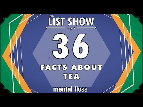 36 Facts about Tea - mental_floss List Show Ep. 417