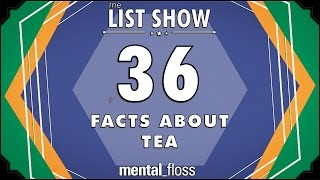 36 Facts about Tea  mental_floss List Show Ep. 417