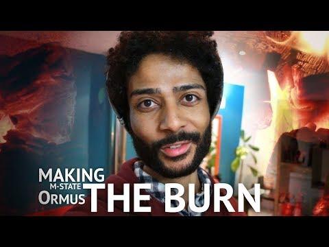 Making (M State Ormus) Pt.4 | The Burn!