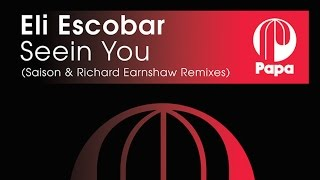 Скачать Eli Escobar Seein You Richard Earnshaw Remix