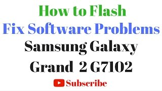 How to Flash OR Fix Software Problems in Samsung Galaxy Grand 2 G7102