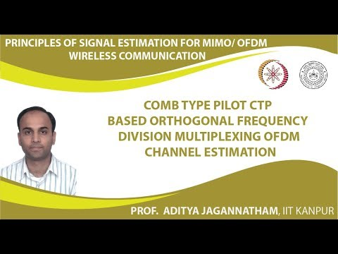 Lec 31  Comb Type Pilot CTP Based Orthogonal Frequency Division Multiplexing OFDM Channel Estimation