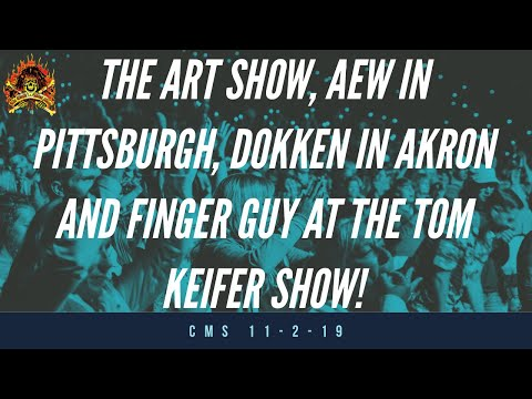 The CMS 1st 10 - The Art Show, AEW In Pittsburgh, Dokken In Akron, And Finger Guy At The Keifer Show