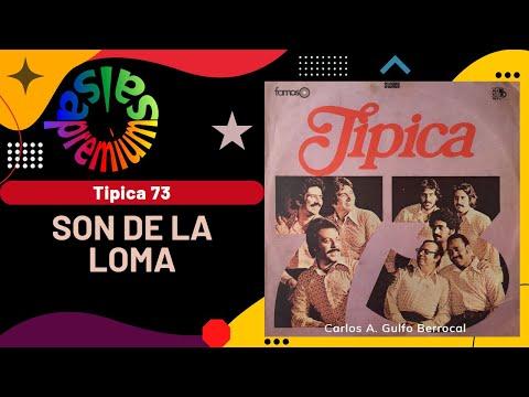 🔥SON DE LA LOMA por TIPICA 73 - Salsa Premium