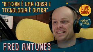 Fred Antunes - Blockchain e Criptomoedas - MALUCO BELEZA LIVESHOW