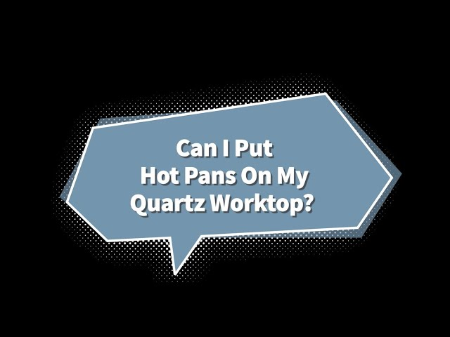Can I Put Hot Pans On My Quartz Worktop?