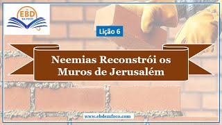 Lição 6   Neemias reconstrói os muros de Jerusalém
