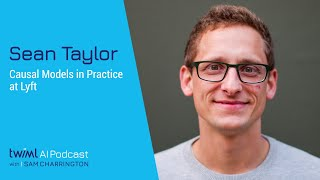 Causal Models in Practice at Lyft with Sean Taylor - #486 Medium (360p)