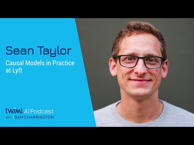 Causal Models in Practice at Lyft with Sean Taylor - #486 Standard quality (480p)
