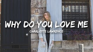 Charlotte Lawrence - Why Do You Love Me (Lyrics)