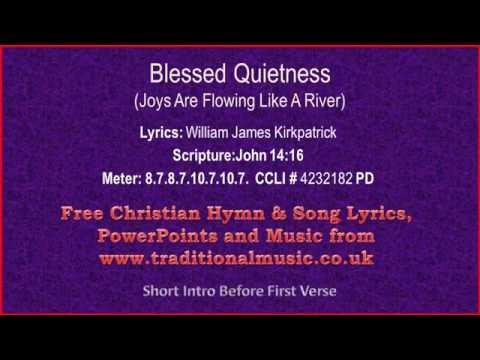 Blessed Quietness(Joys Are Flowing) - Hymn Lyrics & Music