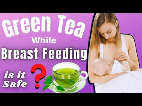 Will Green Tea While Breast Feeding Harm Your Baby