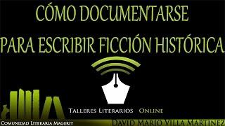 Cómo documentarse para escribir ficción histórica (con David Mario Villa Martínez)
