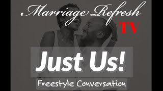 Marriage Refresh TV - Just Us - Freestyle Conversation
