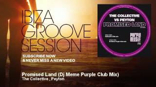 The Collective , Peyton - Promised Land - Dj Meme Purple Club Mix - IbizaGrooveSession