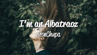 AronChupa  Little Sis Nora - Im an Albatraoz (Lyrics)