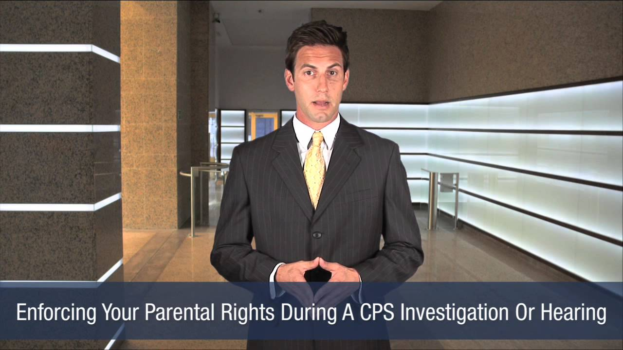 Enforcing Your Parental Rights During A CPS Investigation Or