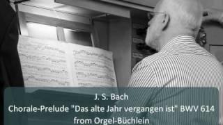 """J. S. Bach - Chorale-Prelude """"Das alte Jahr vergangen ist"""" BWV 614"""