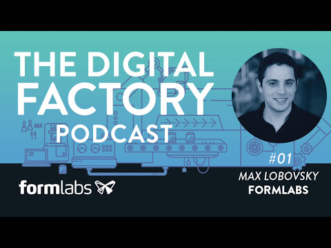 The Digital Factory Podcast #1: The Future of 3D Printing with Max Lobovsky