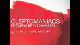 Cleptomaniacs feat Bryan Chambers - All I Do (original cleptomaniacs mix)