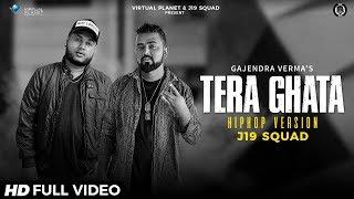 TERA GHATA | GAJENDRA VERMA | J19 SQUAD | HINDI RAP VERSION 2018