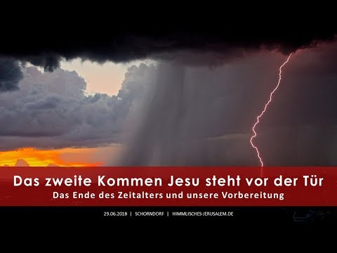 Das zweite Kommen Jesu steht vor der Tür - Das Ende des Zeitalters und unsere Vorbereitung