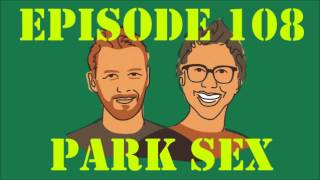 If I Were You - Episode 108: Park Sex (Jake and Amir Podcast)