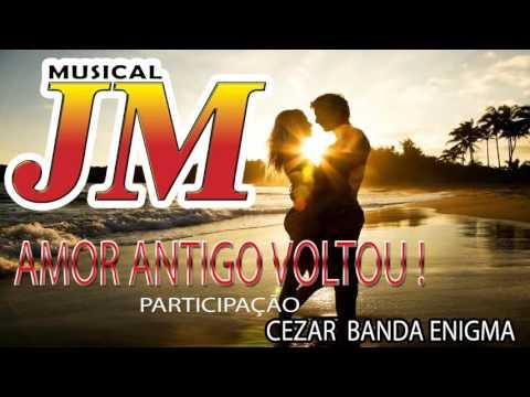 MUSICAL JM - SEU AMOR ANTIGO VOLTOU (PART CEZAR BANDA ENIGMA)
