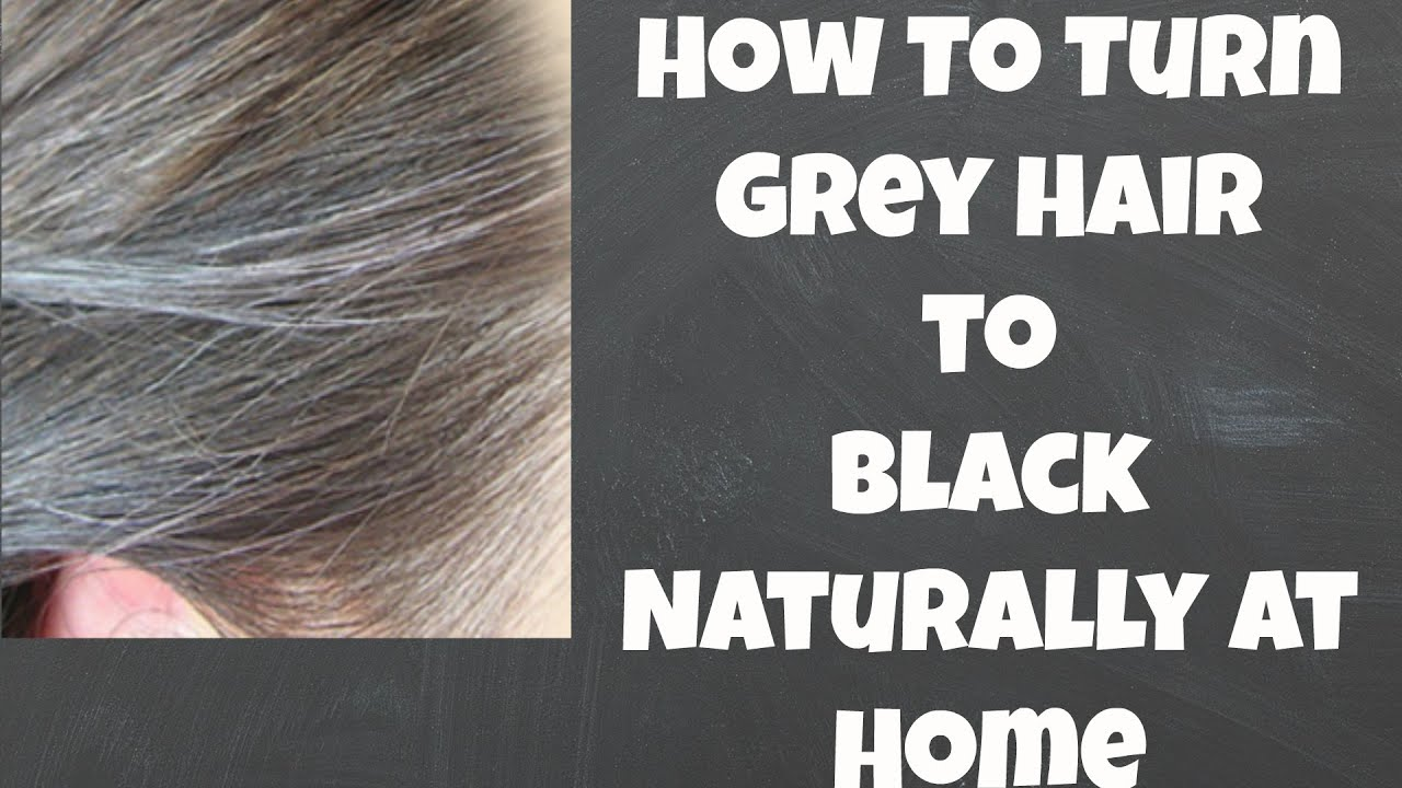 How To Turn Gray Hair Black Naturally