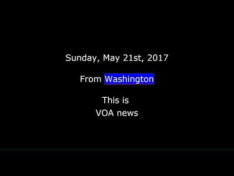 VOA news for Sunday, May 21st, 2017