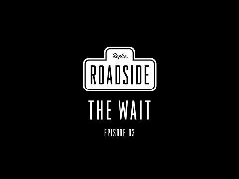 Rapha Roadside | Episode 03 The Wait