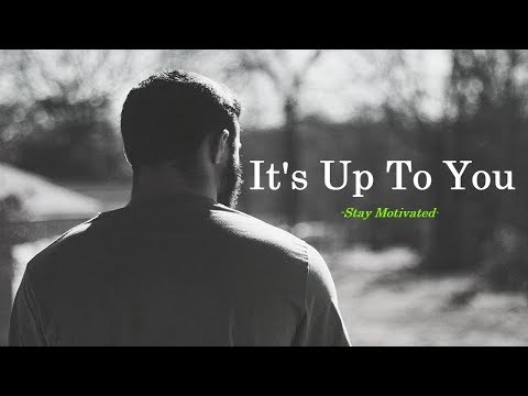 It's Up To You - Motivational Video