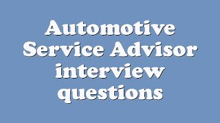 Automotive Service Advisor interview questions